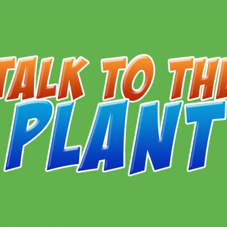 Talk To The Plant